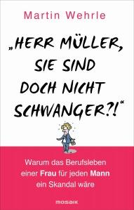 Herr Mueller Sie sind doch nicht schwanger von Martin Wehrle